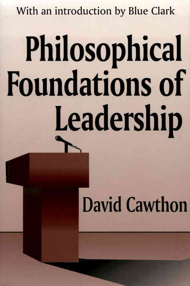 Philosophical Foundations of Leadership By Cawthon, David
