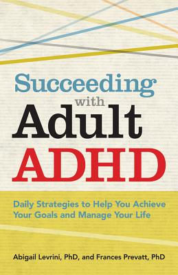 Succeeding With Adult ADHD By Levrini, Abigail/ Prevatt, Frances