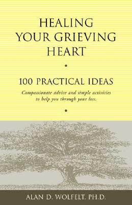 Healing Your Grieving Heart By Wolfelt, Alan D., Ph.D.