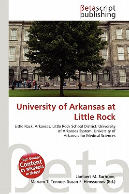 Betascript Publishing University of Arkansas at Little Rock by Surhone, Lambert M./ Tennoe, Mariam T./ Henssonow, Susan F. [Paperback] at Sears.com